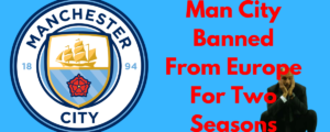 Man City banned from Champions League, Europa League and possible Super Cup for next two seasons