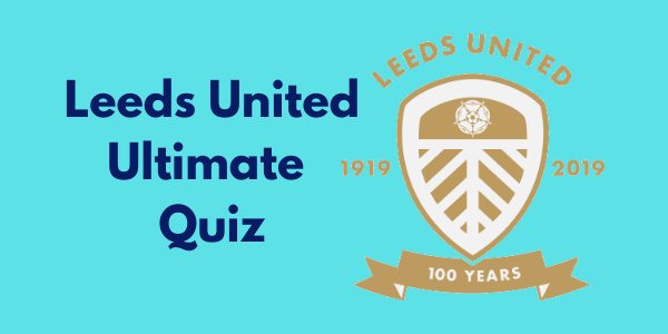 The Ultimate Leeds United Quiz