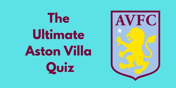 The Ultimate Aston Villa Quiz