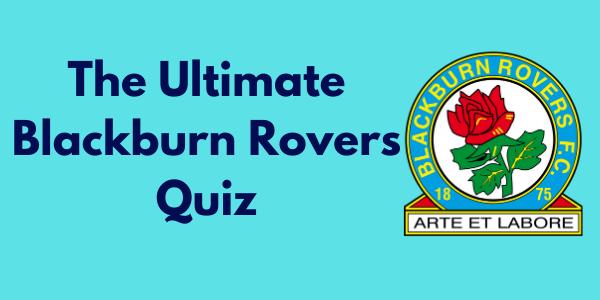 The Ultimate Blackburn Rovers Quiz