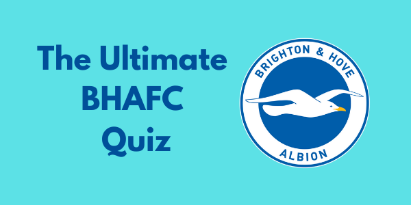The Ultimate Brighton & Hove Albion Quiz