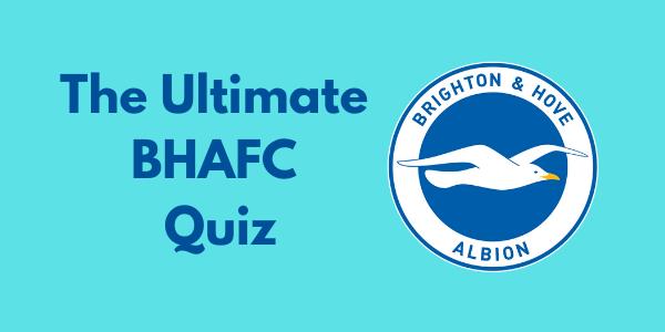 The Ultimate Brighton & Hove Albion Quiz