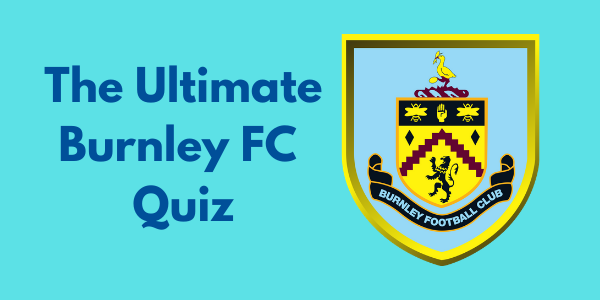 The Ultimate Burnley FC Quiz