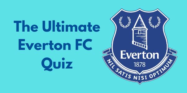 The Ultimate Everton FC Quiz