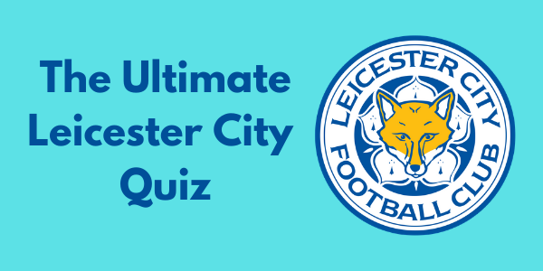 The Ultimate Leicester City Quiz