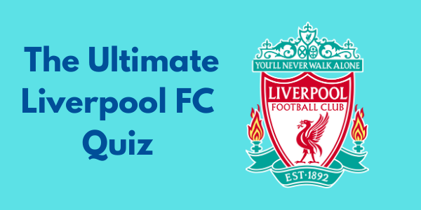 The Ultimate Liverpool FC Quiz