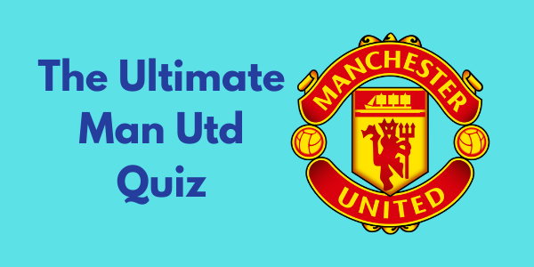 The Ultimate Manchester United Quiz