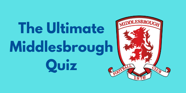 The Ultimate Middlesbrough FC Quiz
