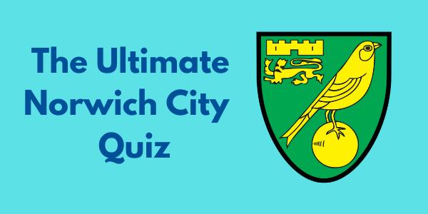 The Ultimate Norwich City FC Quiz