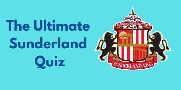 The Ultimate Sunderland Quiz