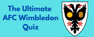 The Ultimate AFC Wimbledon/ Wimbledon FC Quiz
