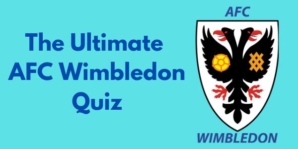 The Ultimate AFC Wimbledon Quiz