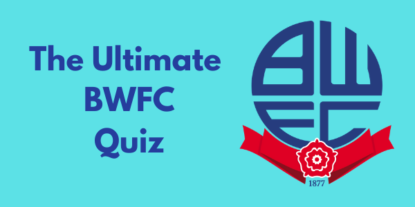 The Ultimate Bolton Wanderers Quiz