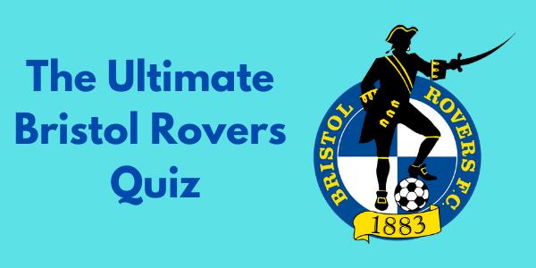 The Ultimate Bristol Rovers Quiz
