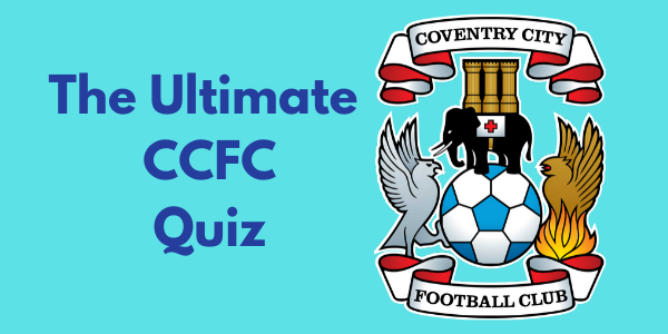 The Ultimate Coventry City Quiz