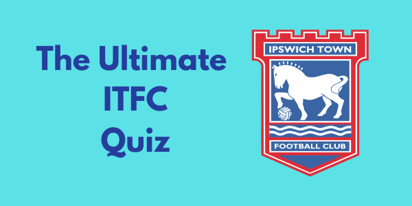 The Ultimate Ipswich Town Quiz