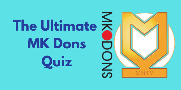 The Ultimate Milton Keynes Dons Quiz