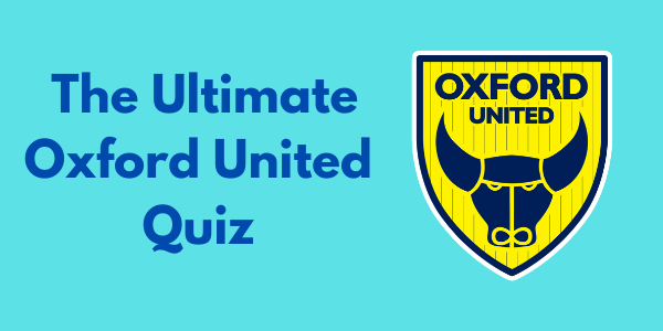 The Ultimate Oxford United Quiz