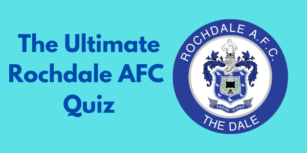 The Ultimate Rochdale AFC Quiz