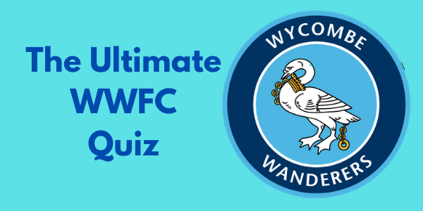 The Ultimate Wycombe Wanderers Quiz