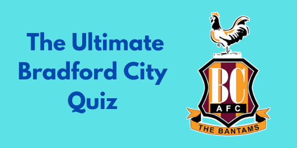The Ultimate Bradford City Quiz