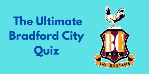 The Ultimate Bradford City Quiz