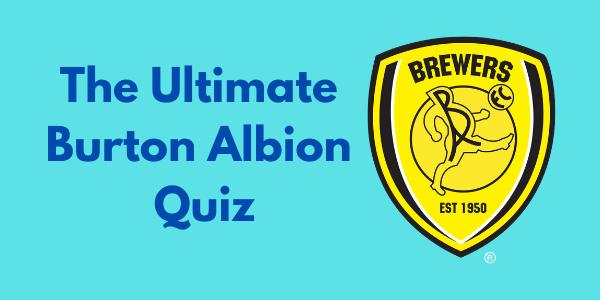 The Ultimate Burton Albion Quiz