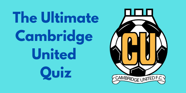 The Ultimate Cambridge United Quiz