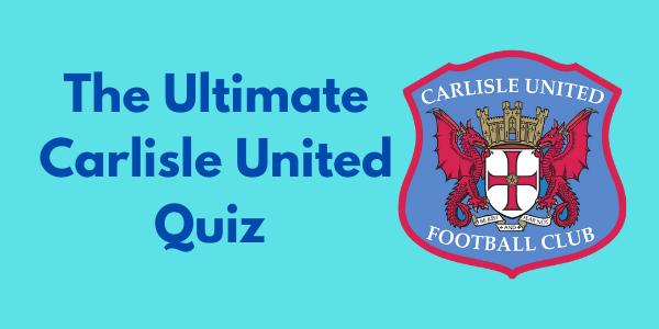 The Ultimate Carlisle United Quiz