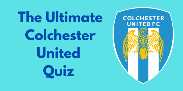 The Ultimate Colchester United Quiz