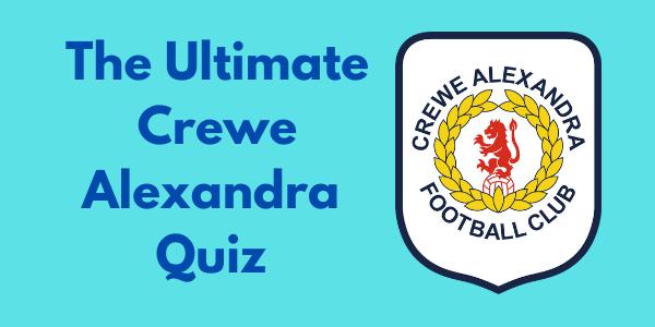 The Ultimate Crewe Alexandra Quiz