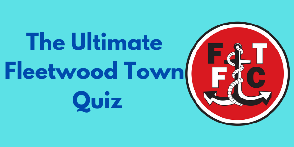 The Ultimate Fleetwood Town Quiz