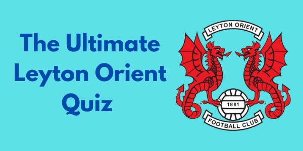 The Ultimate Leyton Orient Quiz
