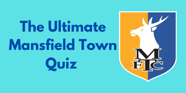 The Ultimate Mansfield Town Quiz