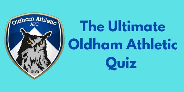The Ultimate Oldham Athletic Quiz