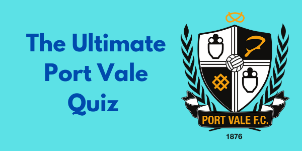 The Ultimate Port Vale Quiz