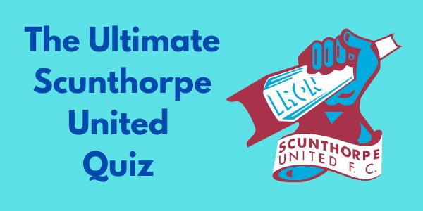 The Ultimate Scunthorpe United Quiz