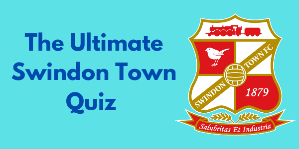 The Ultimate Swindon Town Quiz