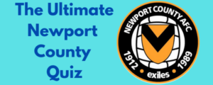 The Ultimate Newport County Quiz