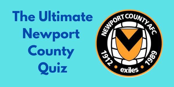 The Ultimate Newport County Quiz