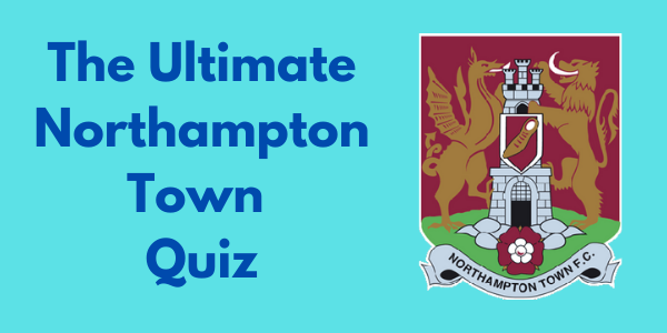 The Ultimate Northampton Town Quiz