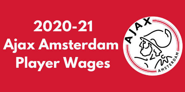 Ajax Amsterdam 2020-21 Player Wages