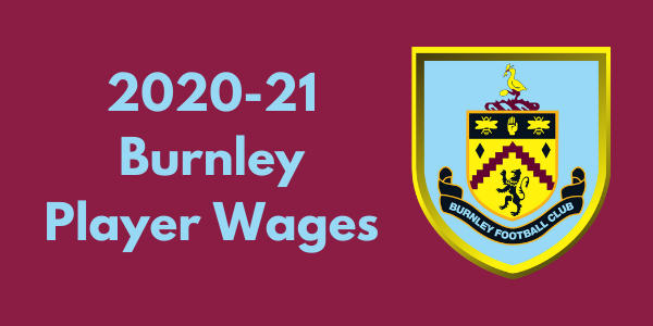 Burnley FC 2020-21 Player Wages