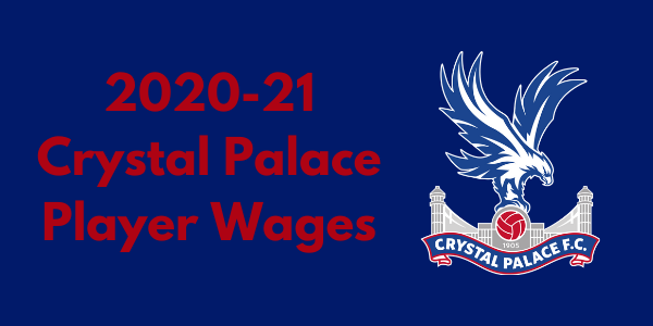 Crystal Palace 2020-21 Player Wages