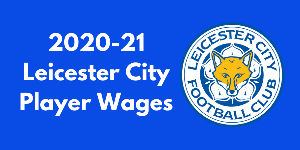 Leicester City 2020-21 Player Wages