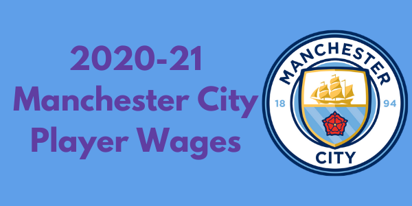 Manchester City 2020-21 Player Wages