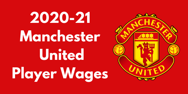 Manchester United 2020-21 Player Wages