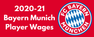 Bayern Munich 2020-21 Player Wages