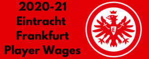 Eintracht Frankfurt 2020-21 Player Wages
